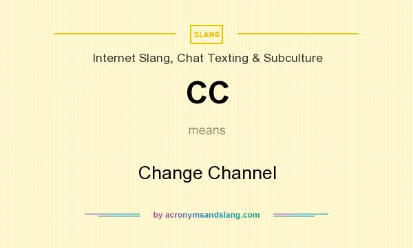 What does CC mean? It stands for Change Channel