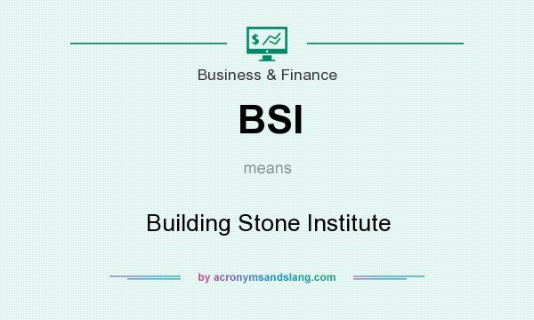 What does BSI mean? It stands for Building Stone Institute