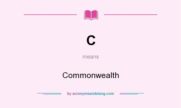 What does C mean? It stands for Commonwealth