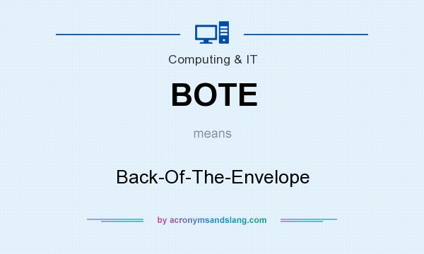 What does BOTE mean? It stands for Back-Of-The-Envelope