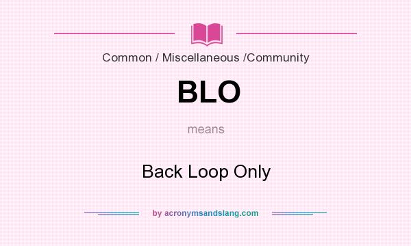 What does BLO mean? It stands for Back Loop Only