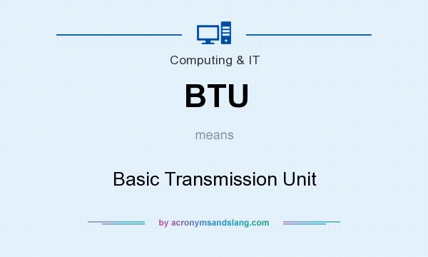 What does BTU mean? It stands for Basic Transmission Unit