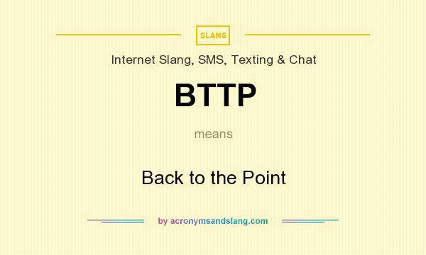 What does BTTP mean? It stands for Back to the Point