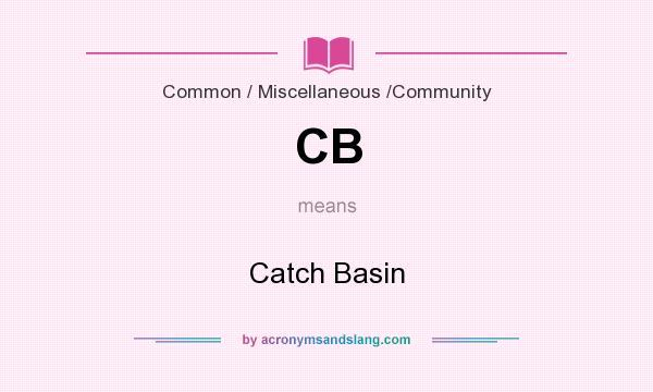 What does CB mean? It stands for Catch Basin