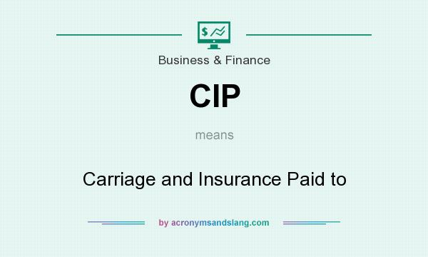 What does CIP mean? It stands for Carriage and Insurance Paid to