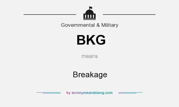What does BKG mean? It stands for Breakage