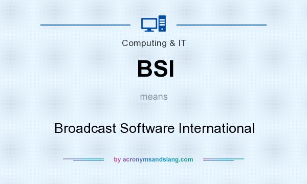 What does BSI mean? It stands for Broadcast Software International