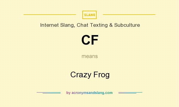 What does CF mean? It stands for Crazy Frog