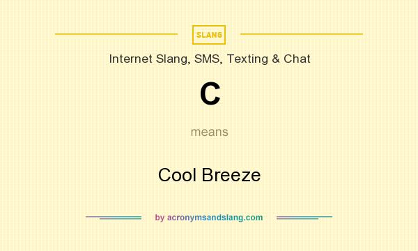 What does C mean? It stands for Cool Breeze