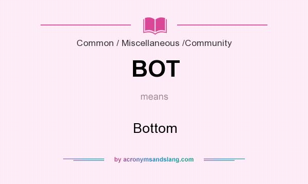 What does BOT mean? It stands for Bottom