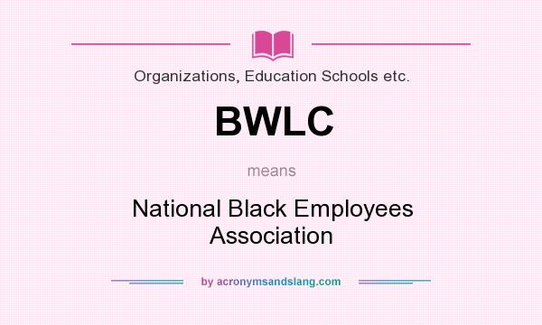 What does BWLC mean? It stands for National Black Employees Association