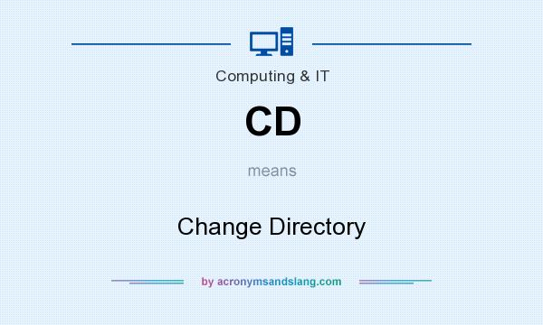 What does CD mean? It stands for Change Directory