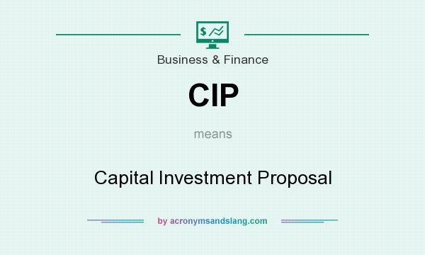 What does CIP mean? It stands for Capital Investment Proposal
