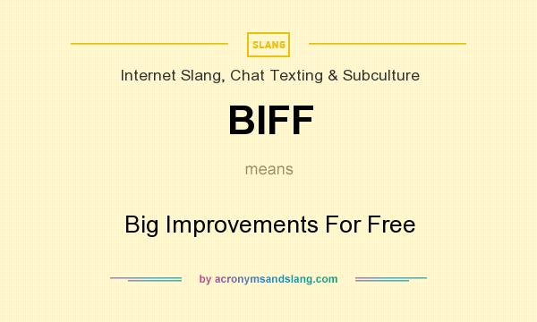 What does BIFF mean? It stands for Big Improvements For Free