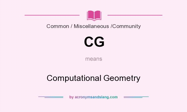What does CG mean? It stands for Computational Geometry