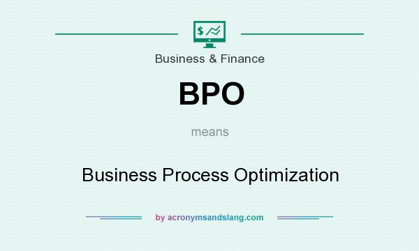 What does BPO mean? It stands for Business Process Optimization