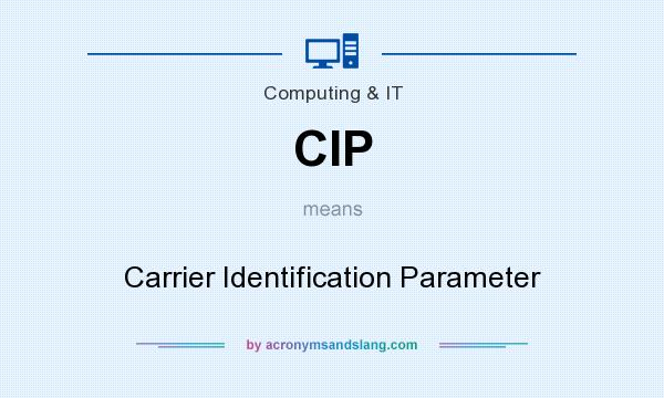 What does CIP mean? It stands for Carrier Identification Parameter