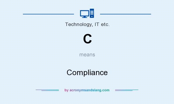 What does C mean? It stands for Compliance