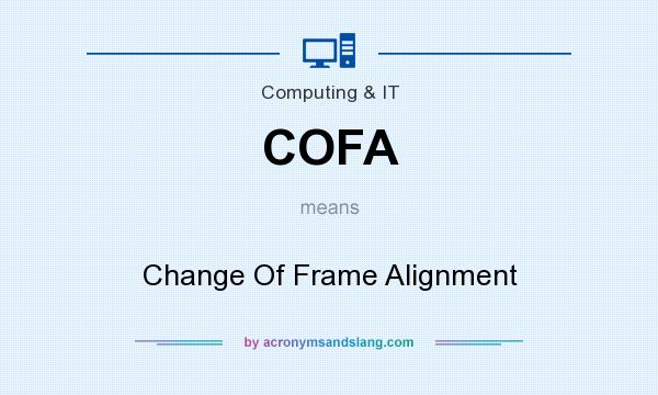 What does COFA mean? It stands for Change Of Frame Alignment