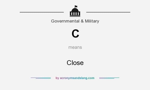 What does C mean? It stands for Close
