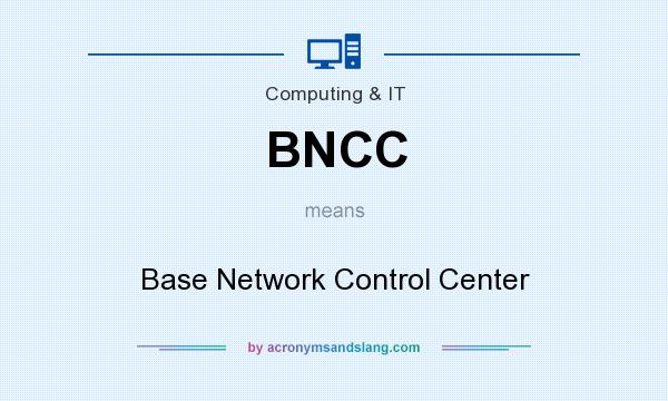 What does BNCC mean? It stands for Base Network Control Center