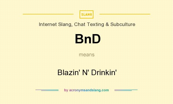 What does BnD mean? It stands for Blazin` N` Drinkin`