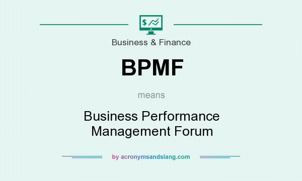 What does BPMF mean? It stands for Business Performance Management Forum