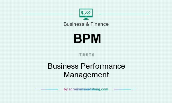 What does BPM mean? It stands for Business Performance Management