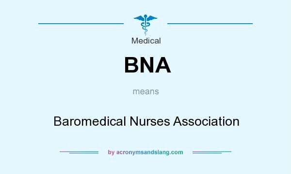 What does BNA mean? It stands for Baromedical Nurses Association