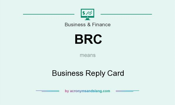 What does BRC mean? It stands for Business Reply Card