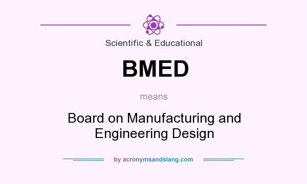 What does BMED mean? It stands for Board on Manufacturing and Engineering Design
