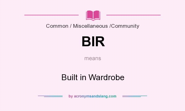 What does BIR mean? It stands for Built in Wardrobe