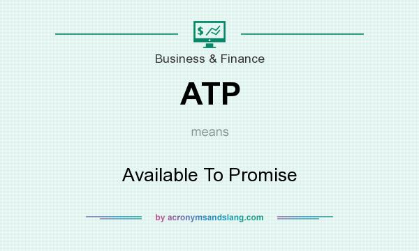What does ATP mean? It stands for Available To Promise