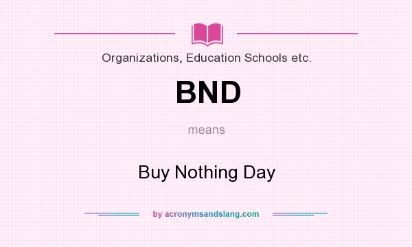 What does BND mean? It stands for Buy Nothing Day