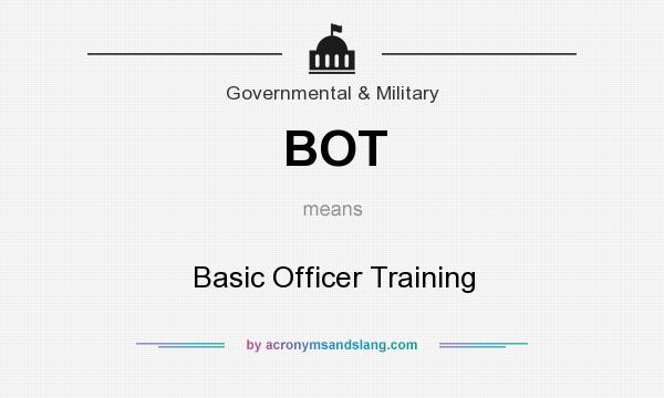What does BOT mean? It stands for Basic Officer Training
