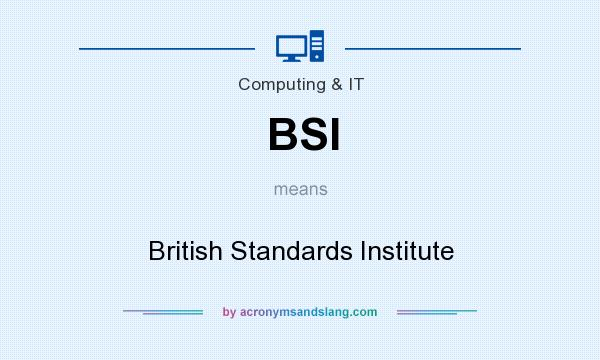What does BSI mean? It stands for British Standards Institute