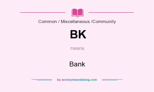 What does BK mean? It stands for Bank
