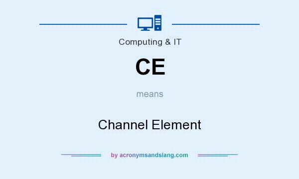 What does CE mean? It stands for Channel Element