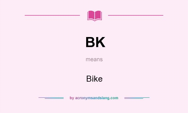 What does BK mean? It stands for Bike