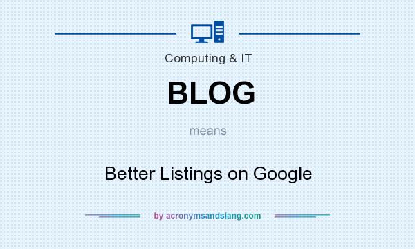 What does BLOG mean? It stands for Better Listings on Google