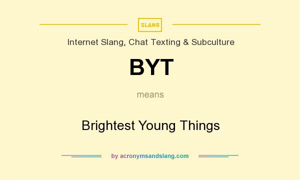 What does BYT mean? It stands for Brightest Young Things