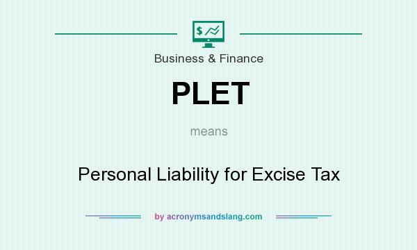 What does PLET mean? It stands for Personal Liability for Excise Tax