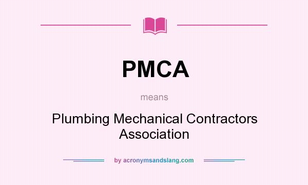 What does PMCA mean? It stands for Plumbing Mechanical Contractors Association