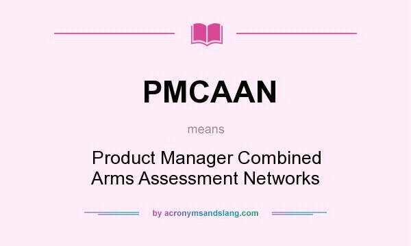 What does PMCAAN mean? It stands for Product Manager Combined Arms Assessment Networks