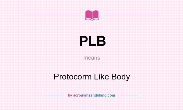 What does PLB mean? It stands for Protocorm Like Body