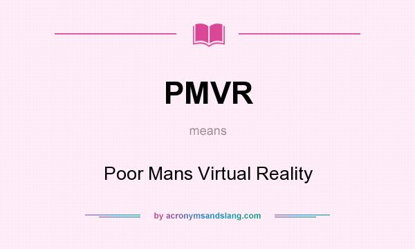 What does PMVR mean? It stands for Poor Mans Virtual Reality