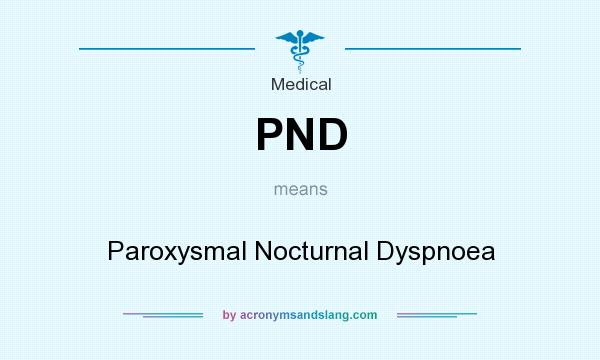 Pnd Paroxysmal Nocturnal Dyspnoea In Medical By Acronymsandslang Com