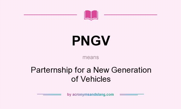 What does PNGV mean? It stands for Parternship for a New Generation of Vehicles
