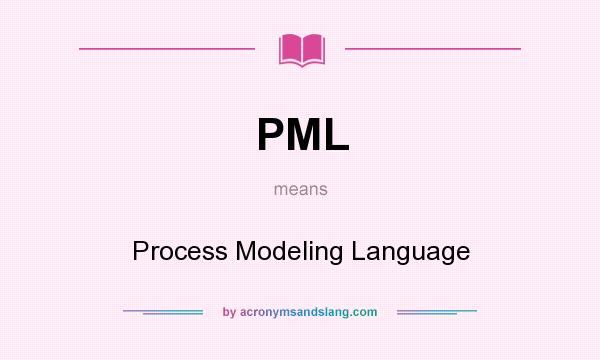 What does PML mean? It stands for Process Modeling Language