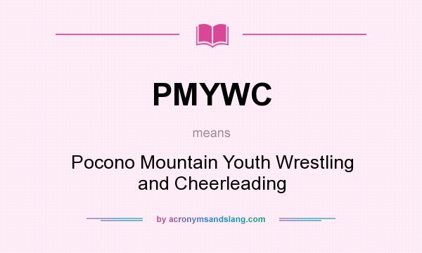 What does PMYWC mean? It stands for Pocono Mountain Youth Wrestling and Cheerleading